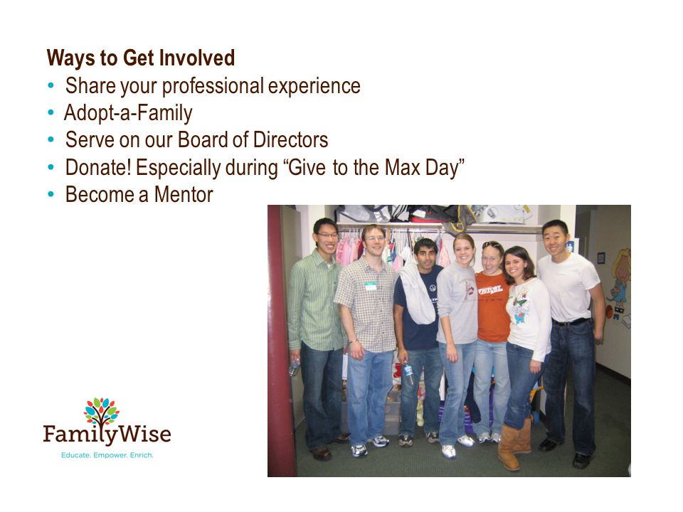 Ways to Get Involved Share your professional experience Adopt-a-Family Serve on our Board of Directors Donate.
