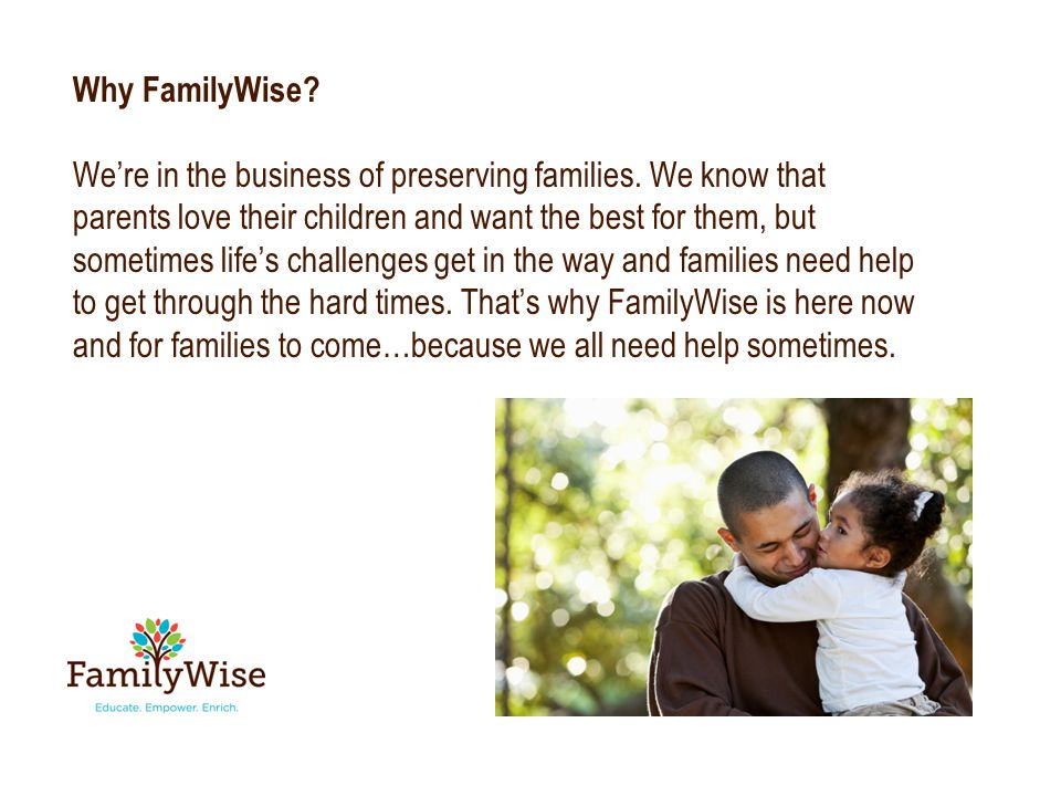Why FamilyWise. We're in the business of preserving families.