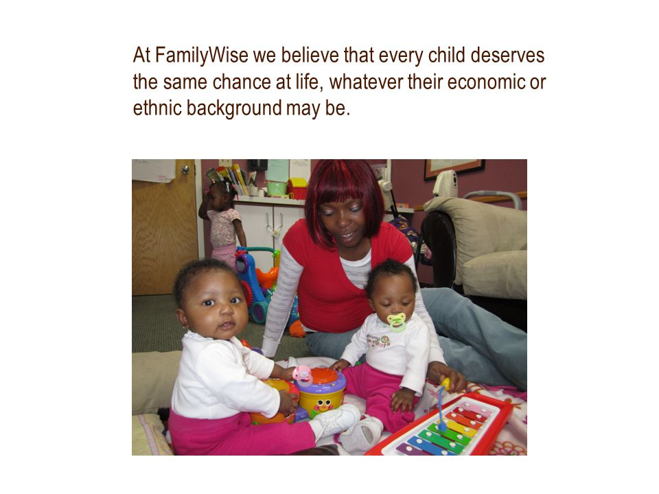 At FamilyWise we believe that every child deserves the same chance at life, whatever their economic or ethnic background may be.