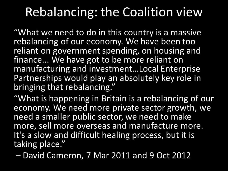 "Rebalancing: the Coalition view ""What we need to do in this country is a massive rebalancing of our economy. We have been too reliant on government sp"