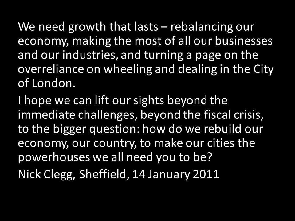 We need growth that lasts – rebalancing our economy, making the most of all our businesses and our industries, and turning a page on the overreliance