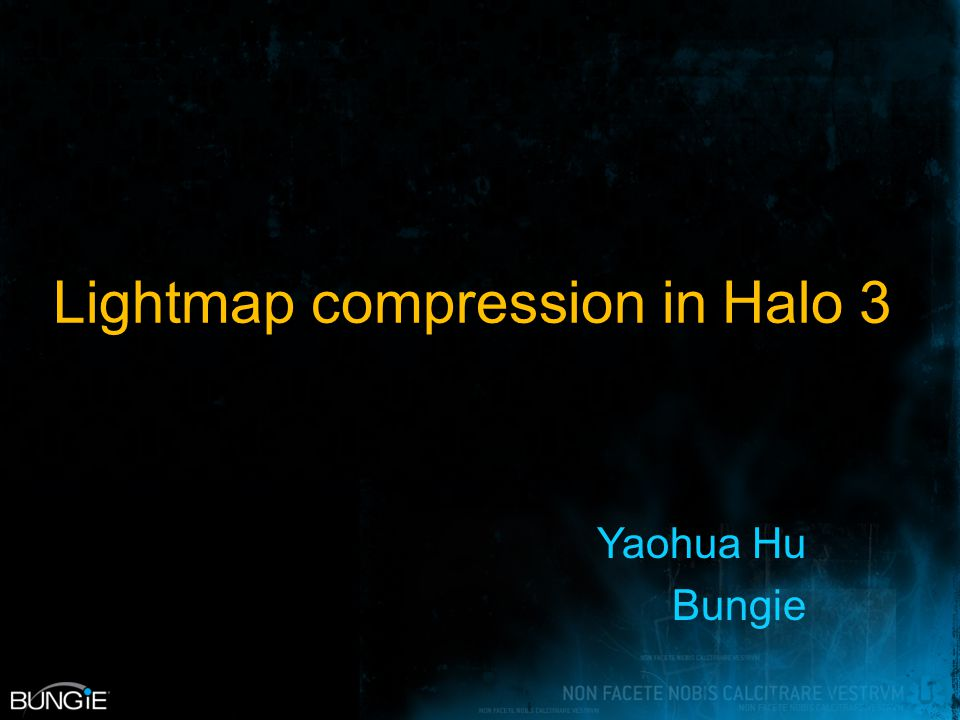 Lightmap compression in Halo 3 Yaohua Hu Bungie