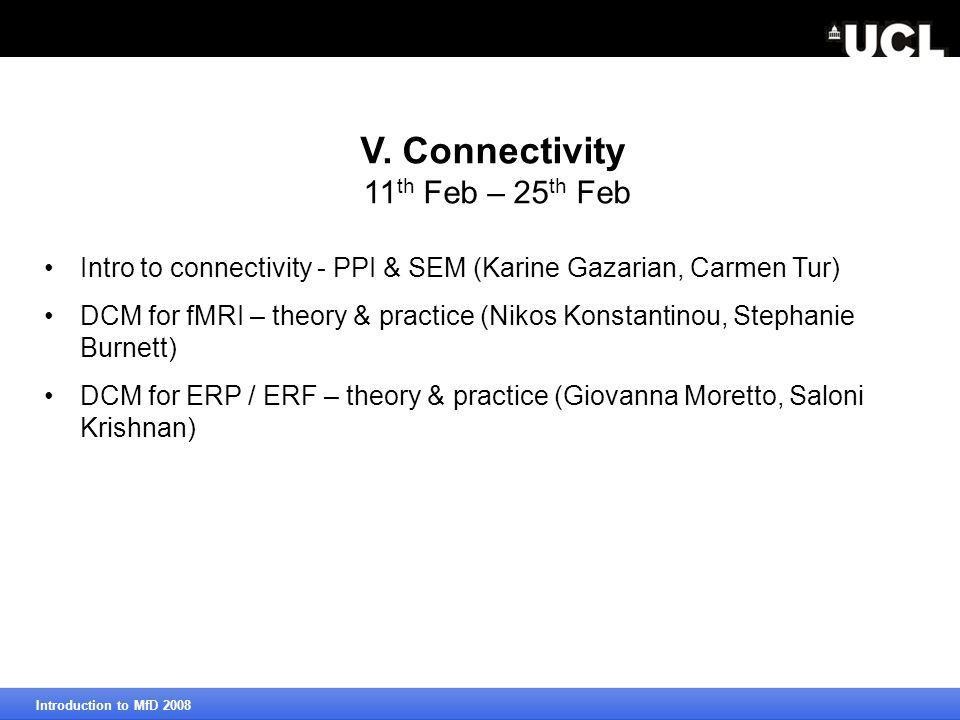 V. Connectivity 11 th Feb – 25 th Feb Intro to connectivity - PPI & SEM (Karine Gazarian, Carmen Tur) DCM for fMRI – theory & practice (Nikos Konstant