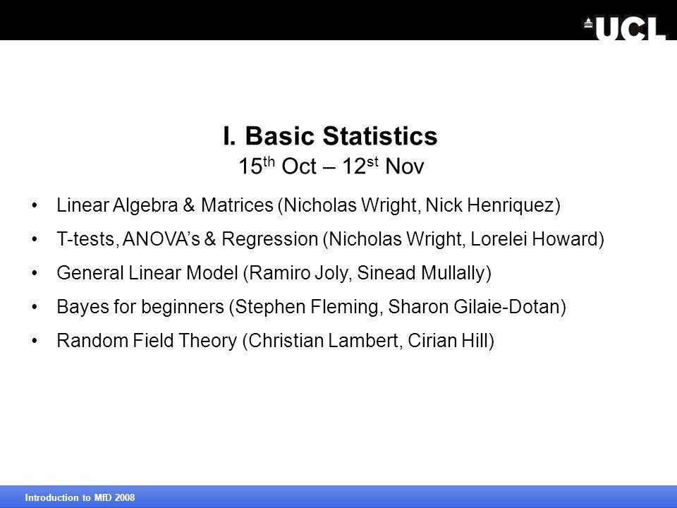 I. Basic Statistics 15 th Oct – 12 st Nov Linear Algebra & Matrices (Nicholas Wright, Nick Henriquez) T-tests, ANOVA's & Regression (Nicholas Wright,