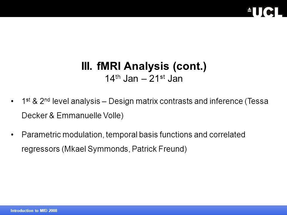 1 st & 2 nd level analysis – Design matrix contrasts and inference (Tessa Decker & Emmanuelle Volle) Parametric modulation, temporal basis functions and correlated regressors (Mkael Symmonds, Patrick Freund) III.