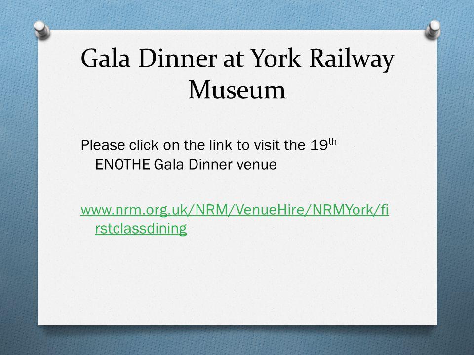 Gala Dinner at York Railway Museum Please click on the link to visit the 19 th ENOTHE Gala Dinner venue www.nrm.org.uk/NRM/VenueHire/NRMYork/fi rstcla