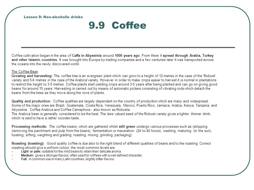 Lesson 9: Non-alcoholic drinks 9.9 Coffee Coffee cultivation began in the area of Caffa in Abyssinia around 1000 years ago.