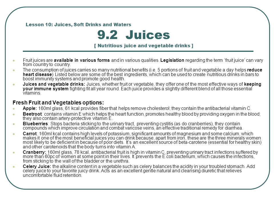 Lesson 10: Juices, Soft Drinks and Waters 9.2 Juices [ Nutritious juice and vegetable drinks ] Fruit juices are available in various forms and in various qualities.