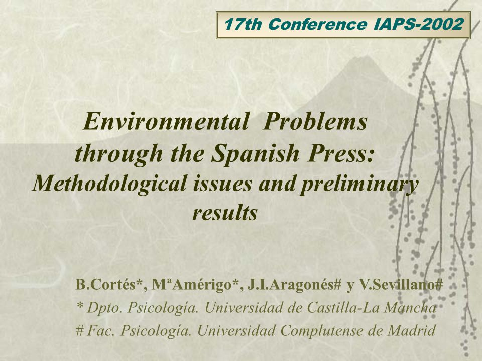 Environmental Problems through the Spanish Press: Methodological issues and preliminary results B.Cortés*, MªAmérigo*, J.I.Aragonés# y V.Sevillano# * Dpto.
