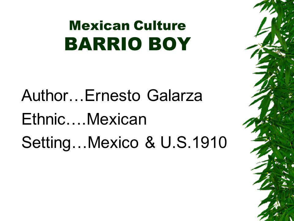 Mexican Culture BARRIO BOY Author…Ernesto Galarza Ethnic….Mexican Setting…Mexico & U.S.1910