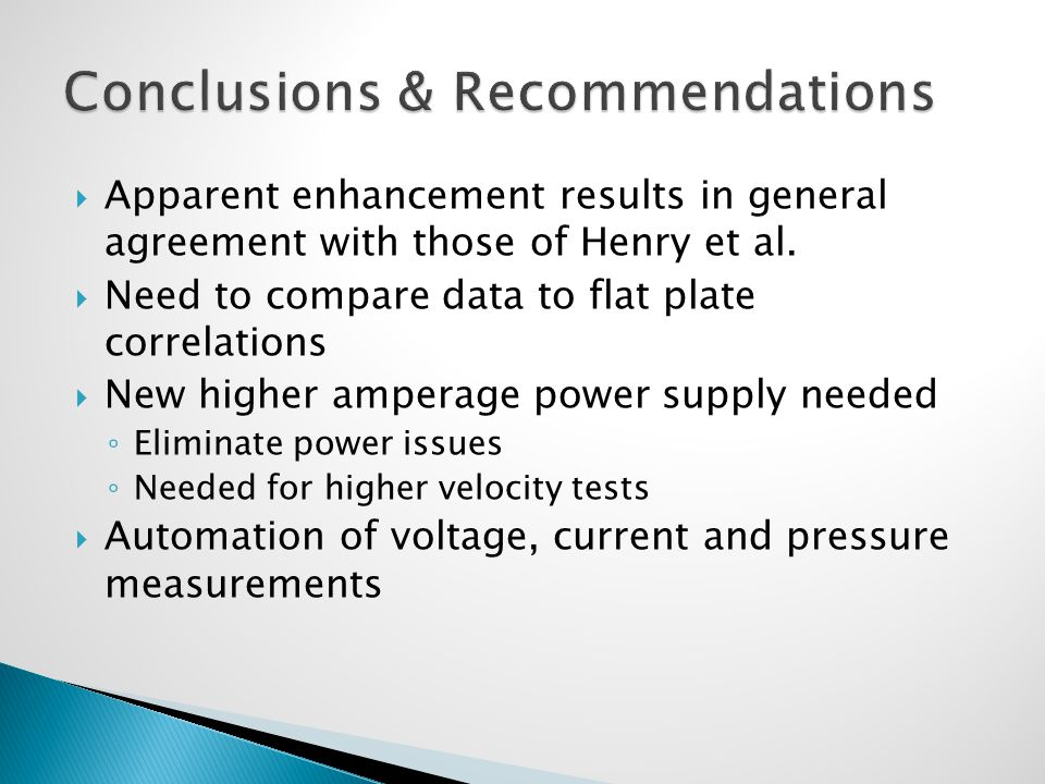  Apparent enhancement results in general agreement with those of Henry et al.  Need to compare data to flat plate correlations  New higher amperage