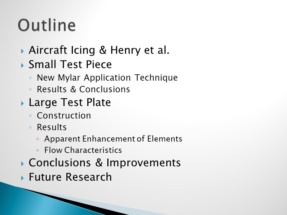  Aircraft Icing & Henry et al.  Small Test Piece ◦ New Mylar Application Technique ◦ Results & Conclusions  Large Test Plate ◦ Construction ◦ Resul