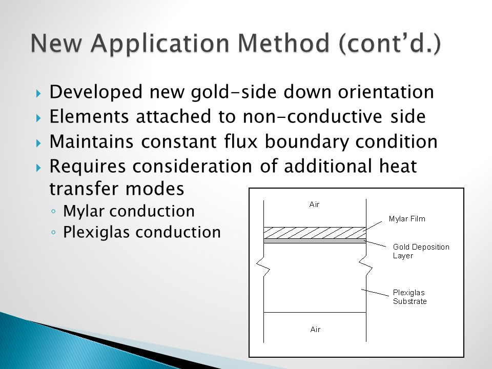  Developed new gold-side down orientation  Elements attached to non-conductive side  Maintains constant flux boundary condition  Requires consideration of additional heat transfer modes ◦ Mylar conduction ◦ Plexiglas conduction