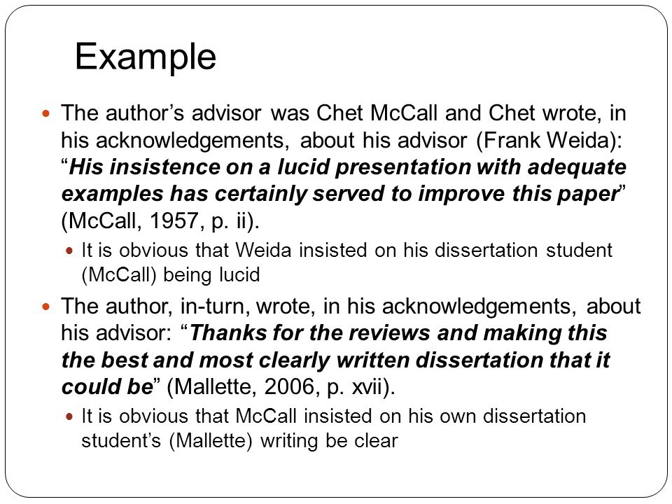 "Example 16 The author's advisor was Chet McCall and Chet wrote, in his acknowledgements, about his advisor (Frank Weida): ""His insistence on a lucid p"