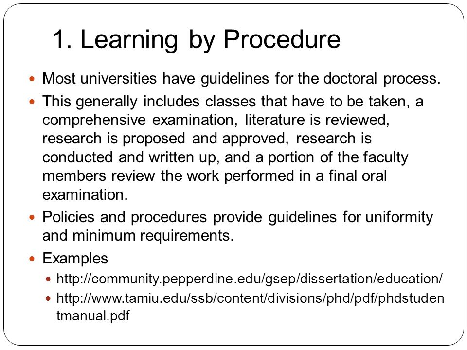 1. Learning by Procedure 7 Most universities have guidelines for the doctoral process.