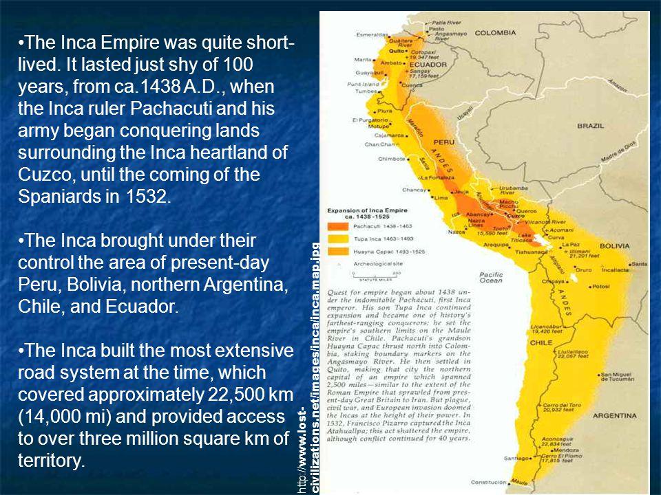 The Inca Empire was quite short- lived.