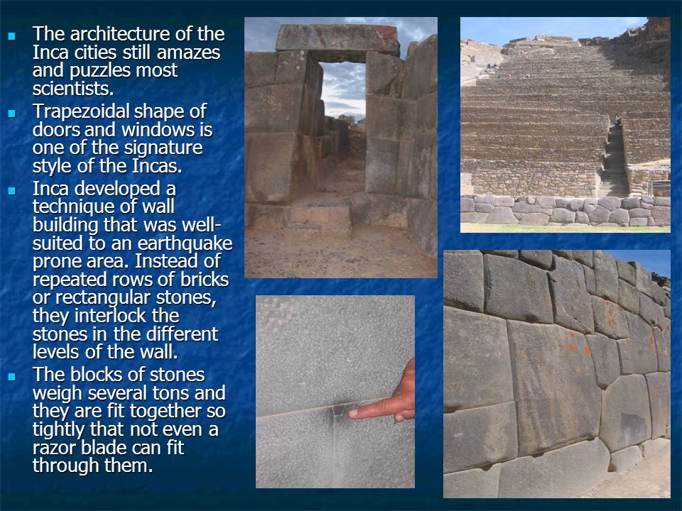 The architecture of the Inca cities still amazes and puzzles most scientists.