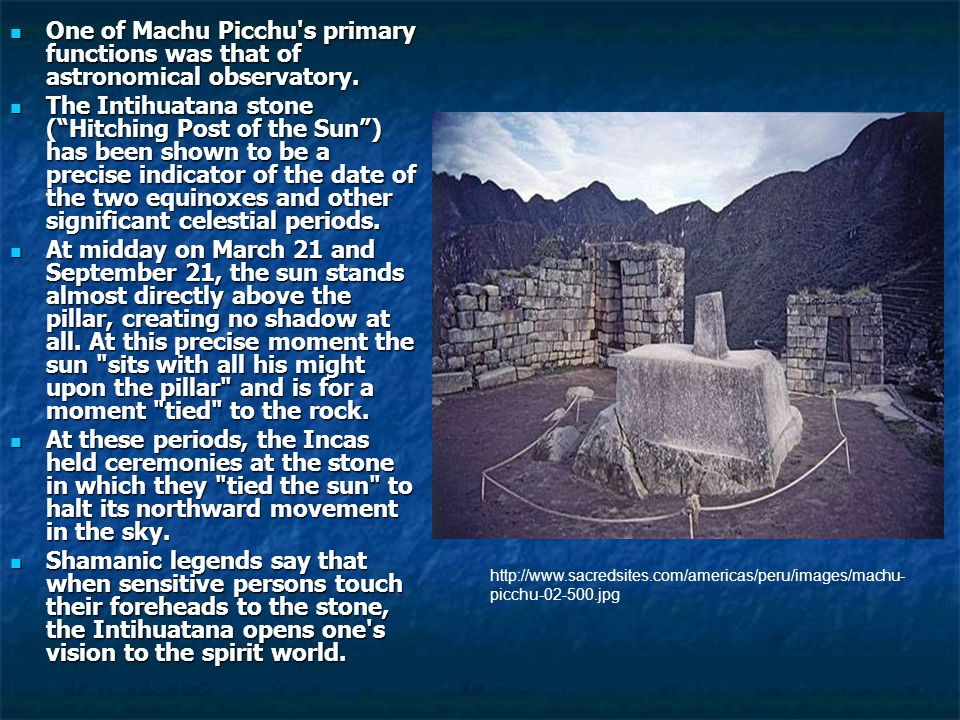 One of Machu Picchu s primary functions was that of astronomical observatory.
