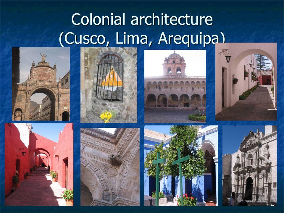Colonial architecture (Cusco, Lima, Arequipa)