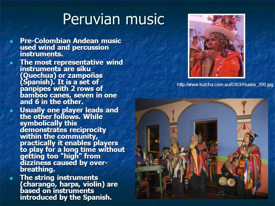 Peruvian music Pre-Colombian Andean music used wind and percussion instruments.