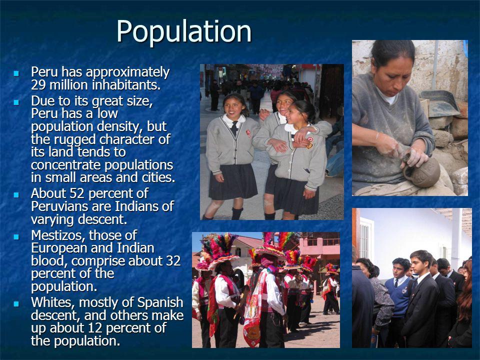 Population Peru has approximately 29 million inhabitants.