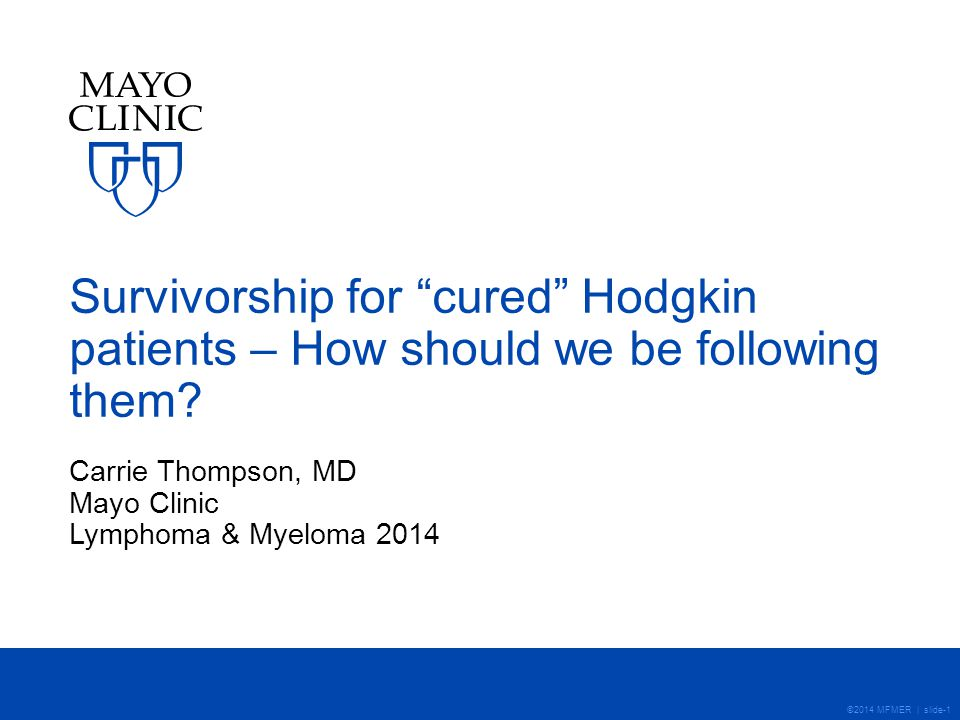 ©2014 MFMER | slide-1 Survivorship for cured Hodgkin patients – How should we be following them.