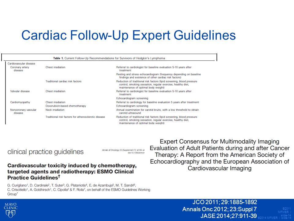©2014 MFMER | slide-14 Cardiac Follow-Up Expert Guidelines ©2011 MFMER | slide-14 JCO 2011; 29:1885-1892 Annals Onc 2012; 23:Suppl 7 JASE 2014;27:911-39