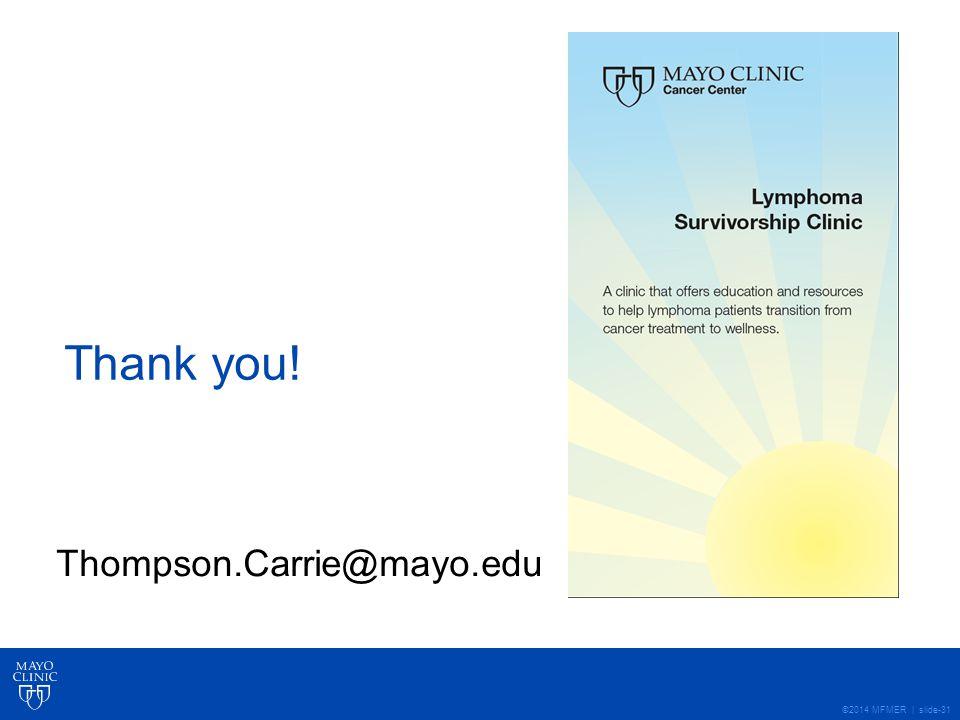 ©2014 MFMER | slide-31 Thank you! Thompson.Carrie@mayo.edu