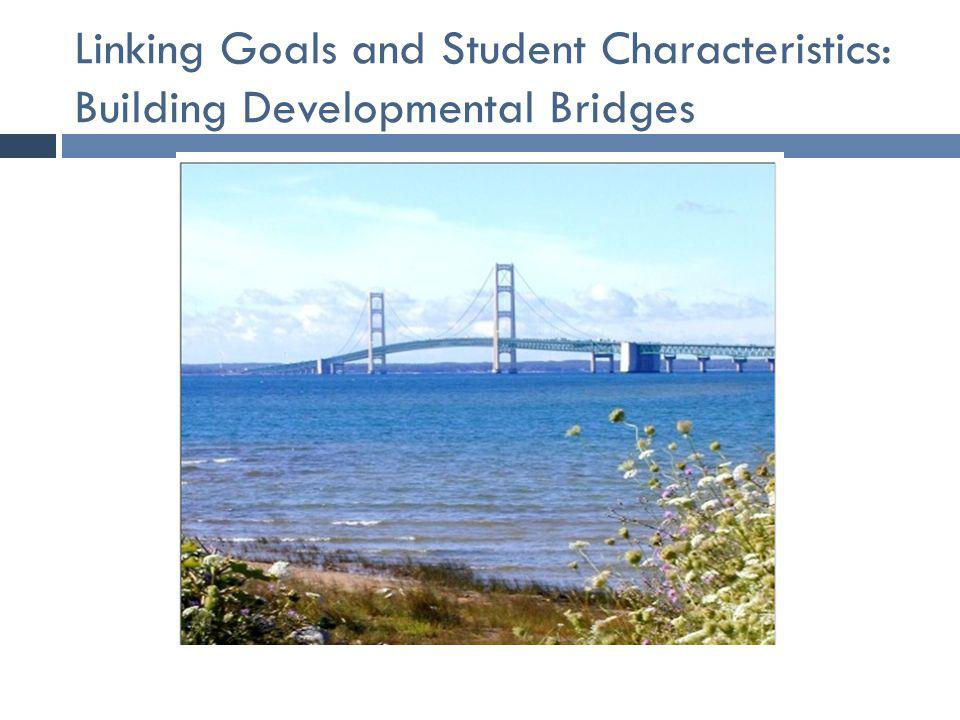 Linking Goals and Student Characteristics: Building Developmental Bridges