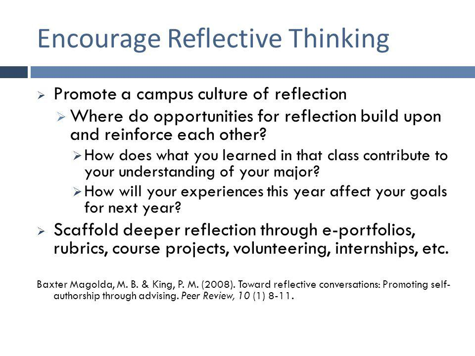 Encourage Reflective Thinking  Promote a campus culture of reflection  Where do opportunities for reflection build upon and reinforce each other? 