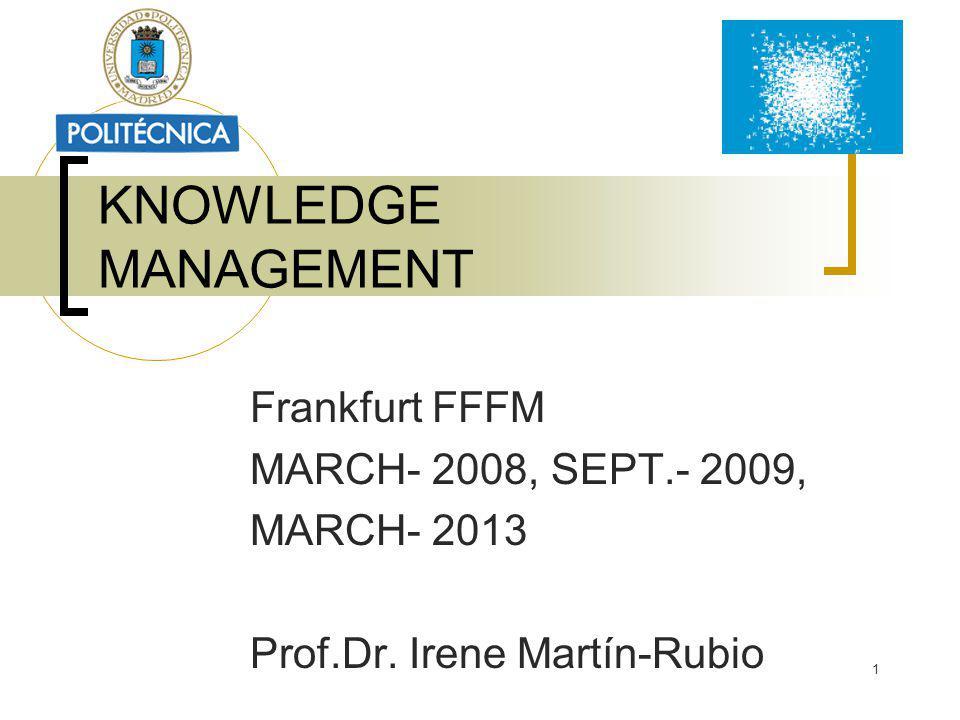 1 KNOWLEDGE MANAGEMENT Frankfurt FFFM MARCH- 2008, SEPT.- 2009, MARCH- 2013 Prof.Dr.