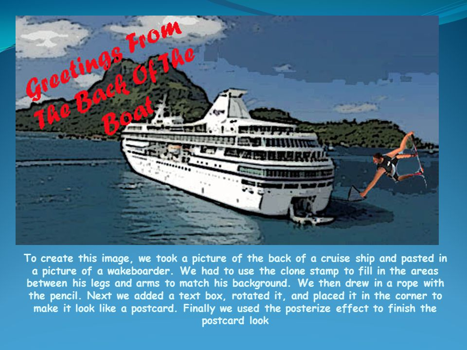 To create this image, we took a picture of the back of a cruise ship and pasted in a picture of a wakeboarder.