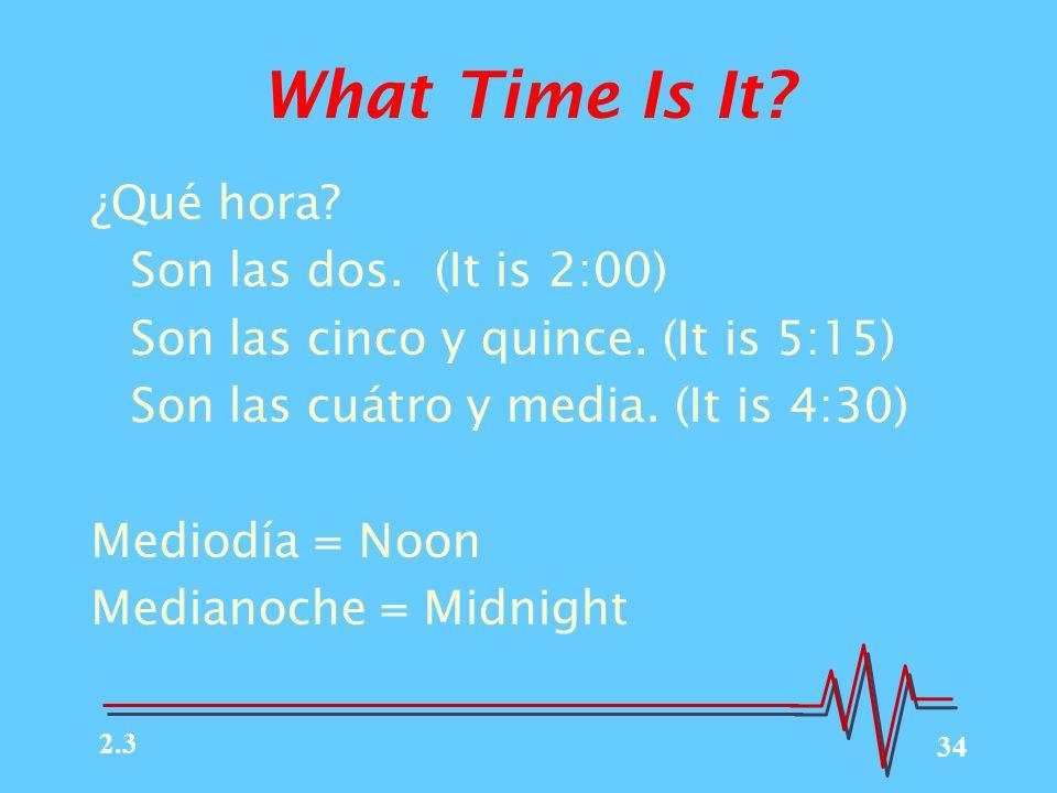 34 What Time Is It.¿Qué hora. Son las dos. (It is 2:00) Son las cinco y quince.