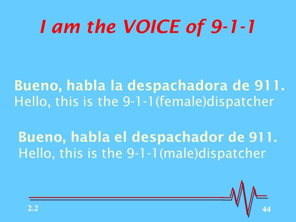 44 I am the VOICE of 9-1-1 Bueno, habla la despachadora de 911.