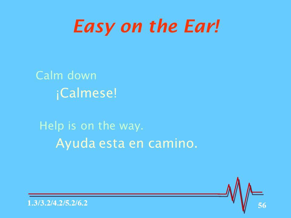 56 Easy on the Ear.Calm down ¡Calmese. Help is on the way.