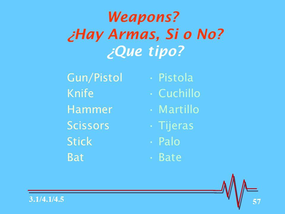 57 Weapons.¿Hay Armas, Si o No. ¿Que tipo.