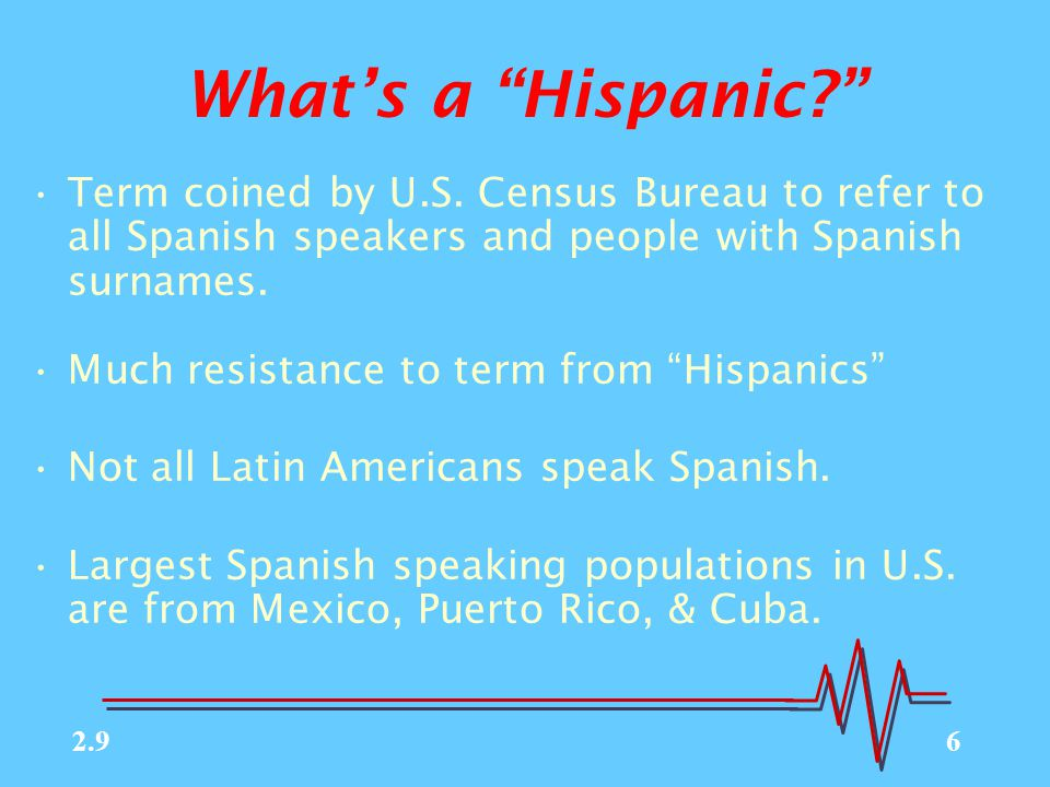 6 What's a Hispanic? Term coined by U.S.
