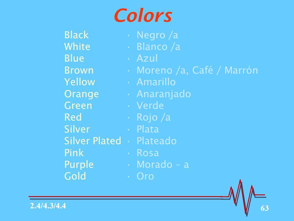 63 Colors Black White Blue Brown Yellow Orange Green Red Silver Silver Plated Pink Purple Gold Negro /a Blanco /a Azul Moreno /a, Café / Marrón Amarillo Anaranjado Verde Rojo /a Plata Plateado Rosa Morado – a Oro 2.4/4.3/4.4