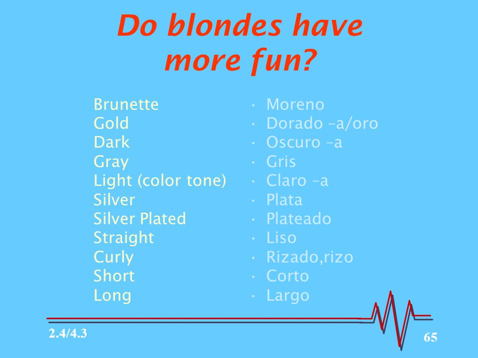 65 Do blondes have more fun.
