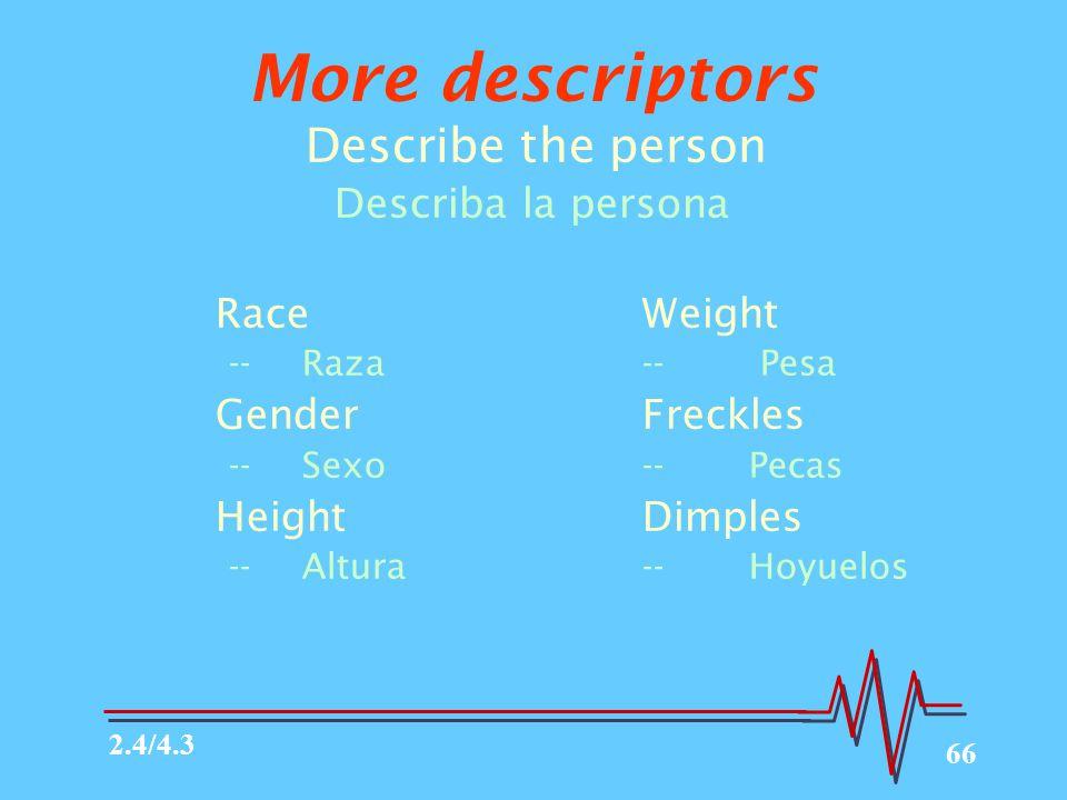 66 More descriptors Describe the person Describa la persona RaceWeight --Raza-- Pesa GenderFreckles --Sexo--Pecas HeightDimples --Altura--Hoyuelos 2.4/4.3