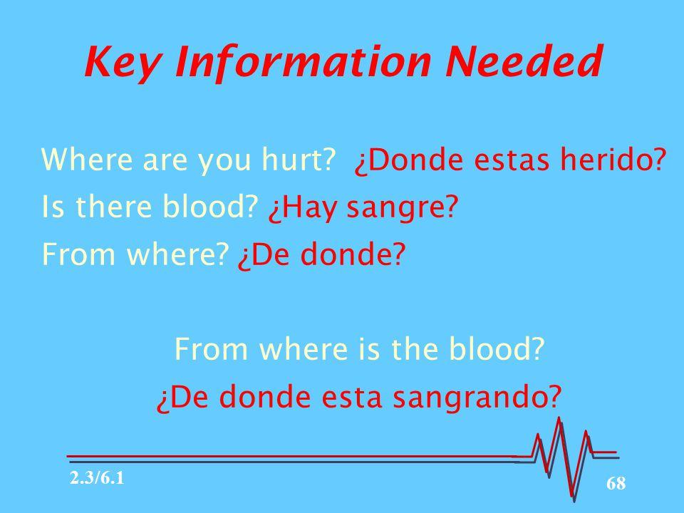 68 Key Information Needed Where are you hurt.¿Donde estas herido.