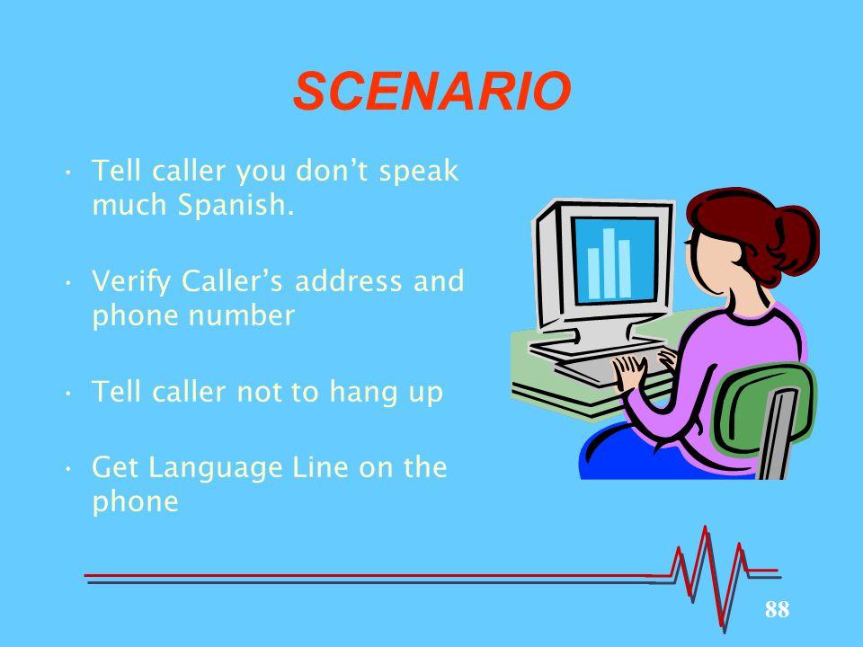 88 SCENARIO Tell caller you don't speak much Spanish.