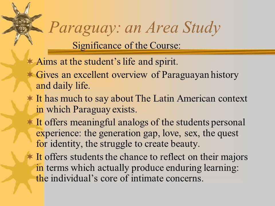 Paraguay: an Area Study  Aims at the student's life and spirit.