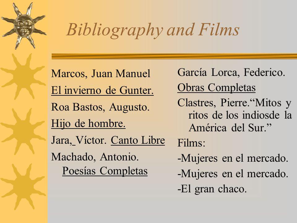 Bibliography and Films Marcos, Juan Manuel El invierno de Gunter. Roa Bastos, Augusto. Hijo de hombre. Jara, Víctor. Canto Libre Machado, Antonio. Poe
