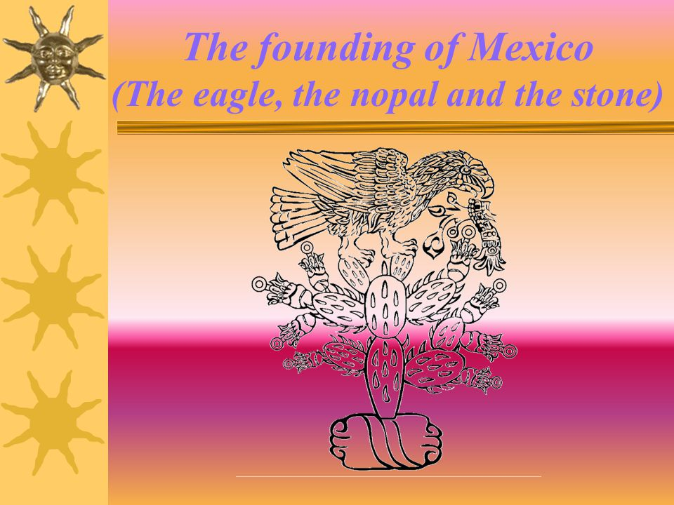 The founding of Mexico (The eagle, the nopal and the stone)