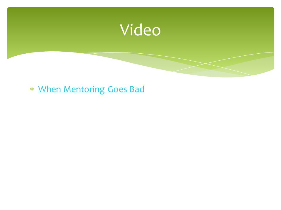  When Mentoring Goes Bad When Mentoring Goes Bad Video