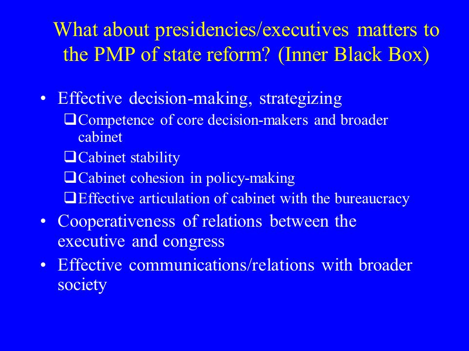 What about presidencies/executives matters to the PMP of state reform.