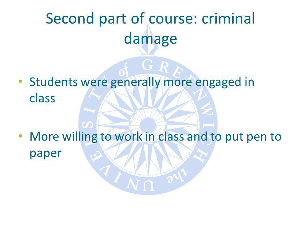 Second part of course: criminal damage Students were generally more engaged in class More willing to work in class and to put pen to paper