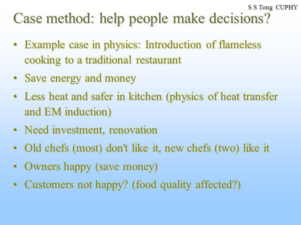 Case method: help people make decisions? Example case in physics: Introduction of flameless cooking to a traditional restaurantExample case in physics