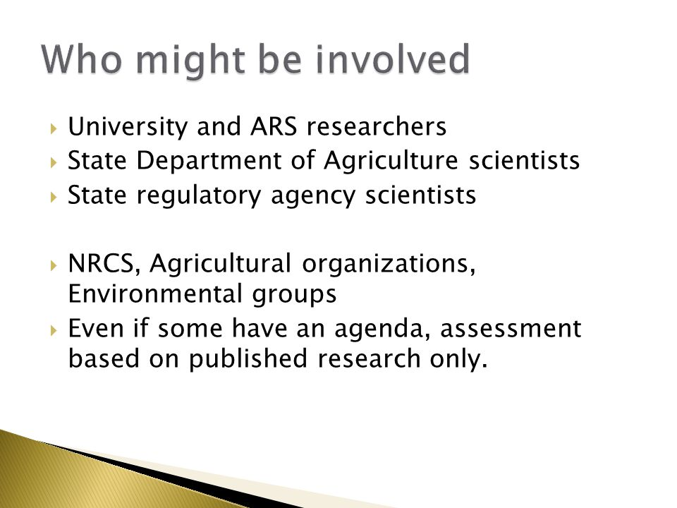  University and ARS researchers  State Department of Agriculture scientists  State regulatory agency scientists  NRCS, Agricultural organizations, Environmental groups  Even if some have an agenda, assessment based on published research only.